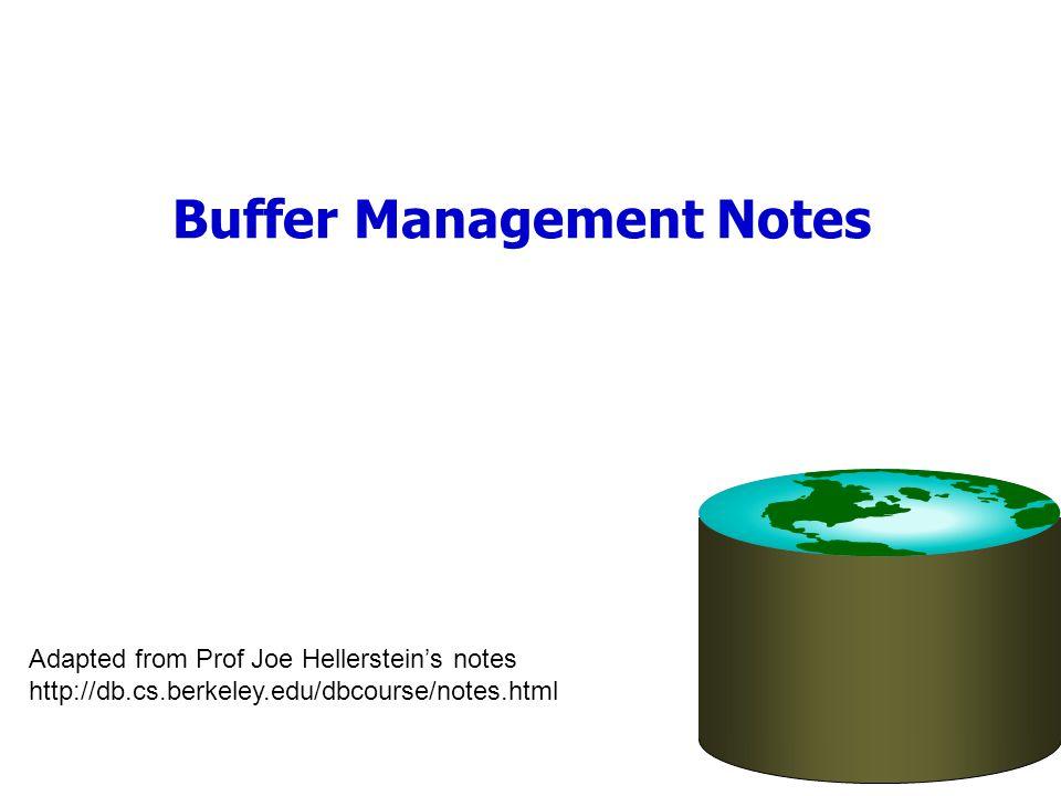 Buffer Management Notes Adapted from Prof Joe Hellersteins notes http://db.cs.berkeley.edu/dbcourse/notes.html