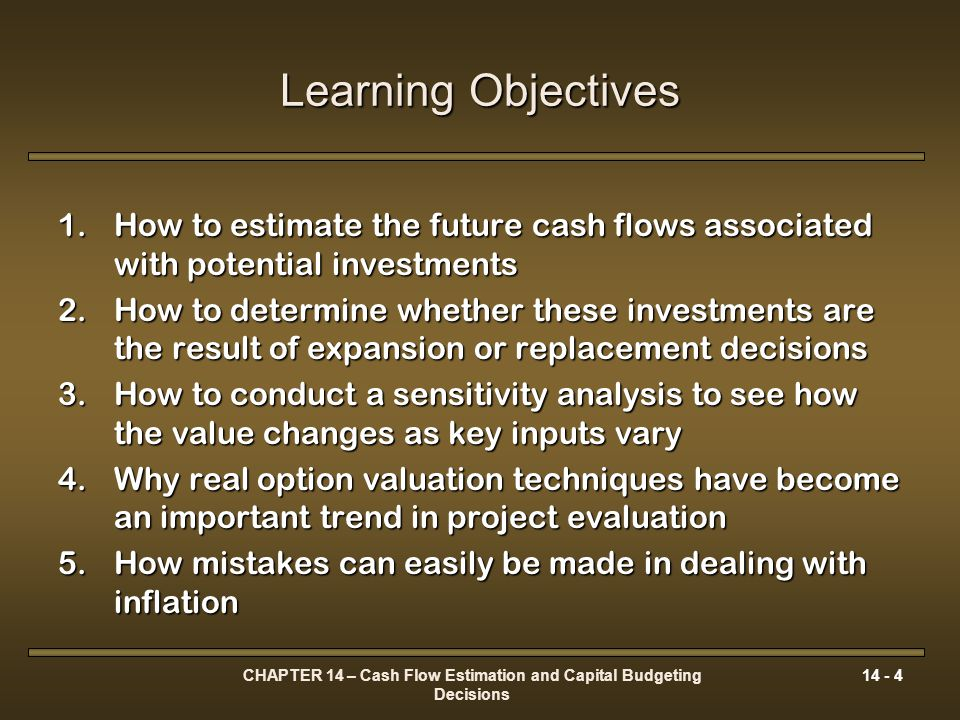 CHAPTER 14 – Cash Flow Estimation and Capital Budgeting Decisions 14 - 15 The Capital Budgeting Cash Flows Deconstructing the Basic Cash Flow Pattern ECF n If there are tax issues the ECF n consists of: SV n the estimated salvage value in year n for the asset purchasedSV n the estimated salvage value in year n for the asset purchased ΔNWC n the net working capital investment released at the end of the projectΔNWC n the net working capital investment released at the end of the project Less any taxes payable on the salvage value (capital gains, recapture of depreciation)Less any taxes payable on the salvage value (capital gains, recapture of depreciation) [ 14-3]