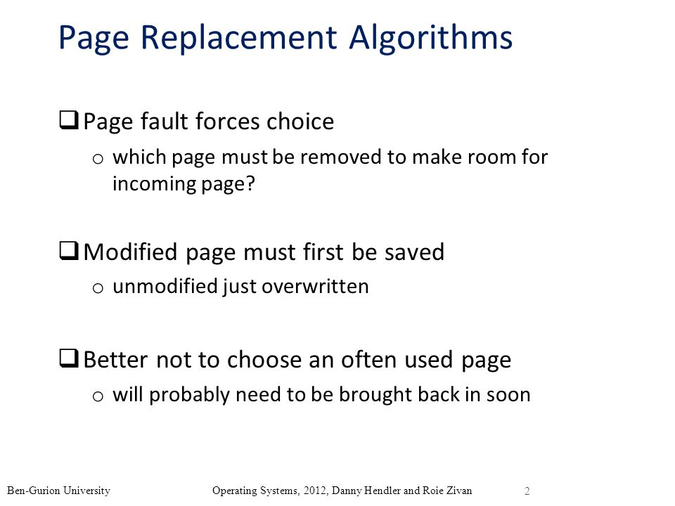 Page Replacement Algorithms Page fault forces choice o which page must be removed to make room for incoming page.