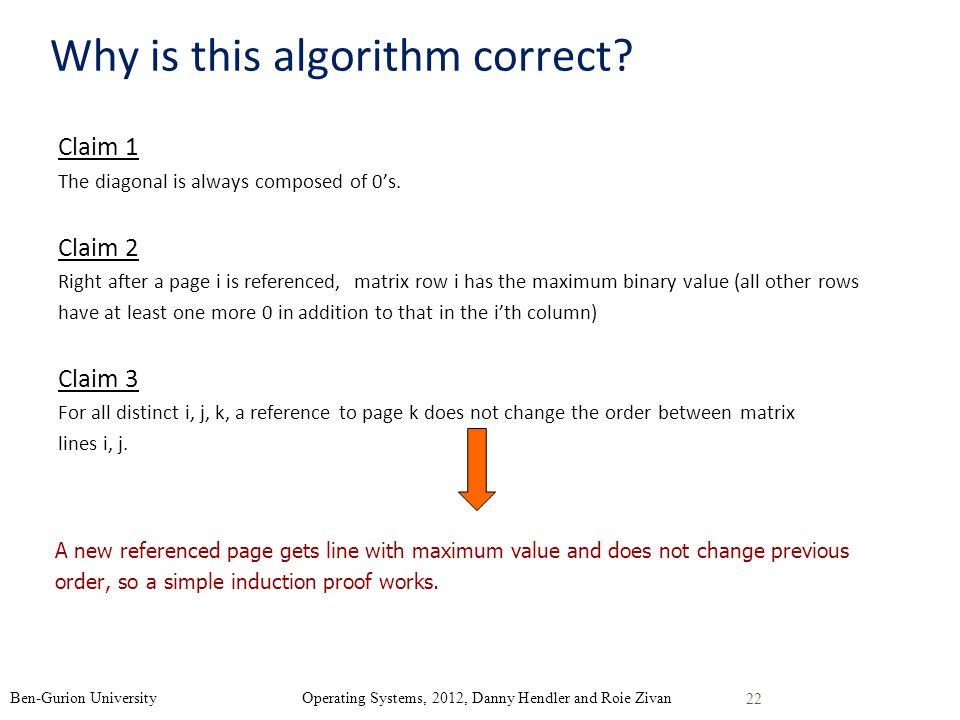 Why is this algorithm correct? Claim 1 The diagonal is always composed of 0s. Claim 2 Right after a page i is referenced, matrix row i has the maximum