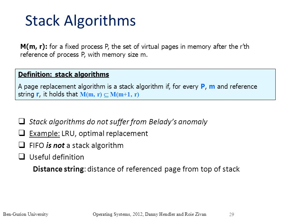 Stack Algorithms Stack algorithms do not suffer from Beladys anomaly Example: LRU, optimal replacement FIFO is not a stack algorithm Useful definition