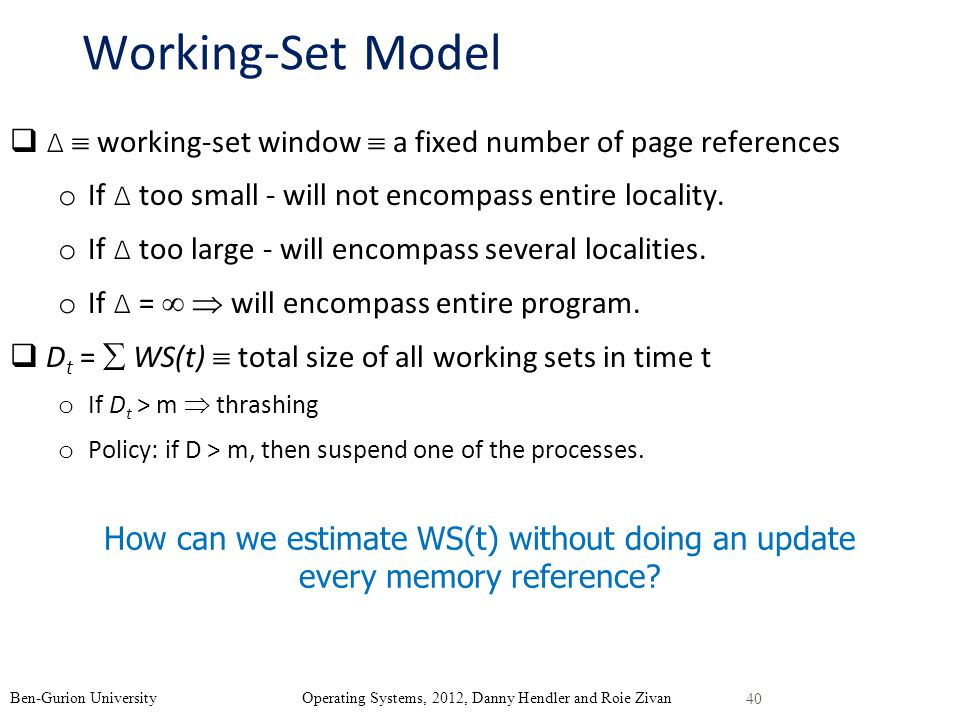 Working-Set Model Δ working-set window a fixed number of page references o If Δ too small - will not encompass entire locality.