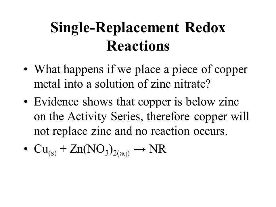 What happens if we place a piece of copper metal into a solution of zinc nitrate? Evidence shows that copper is below zinc on the Activity Series, the