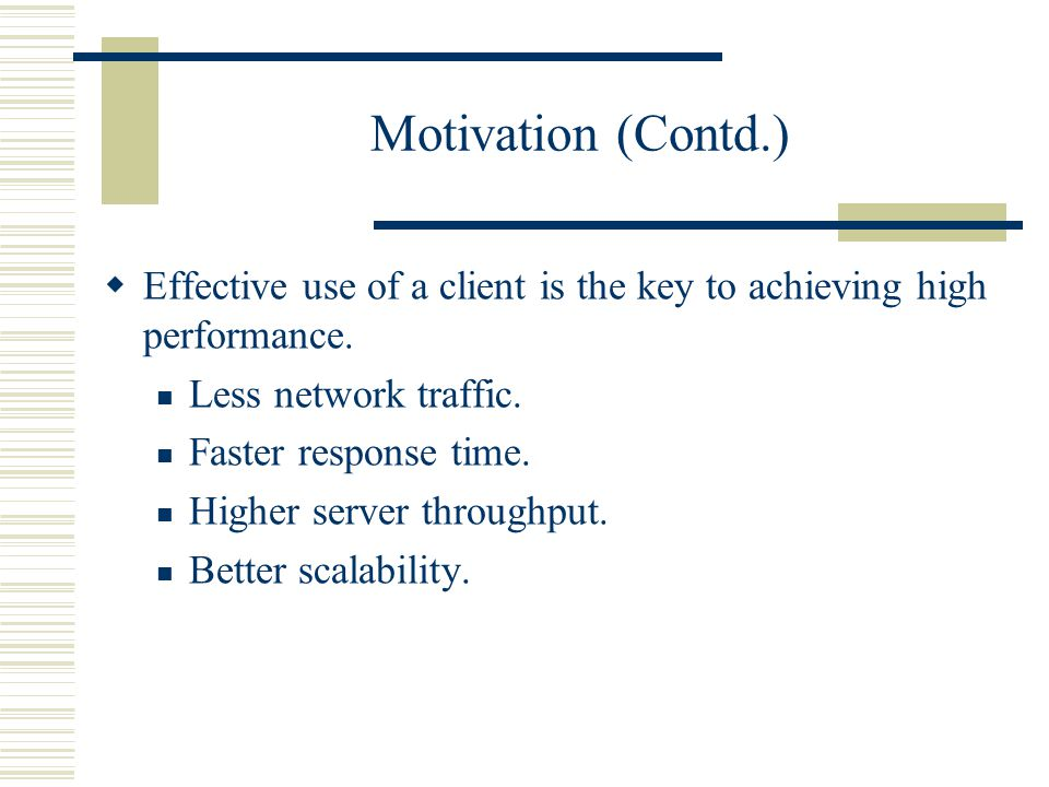Motivation (Contd.) Effective use of a client is the key to achieving high performance.