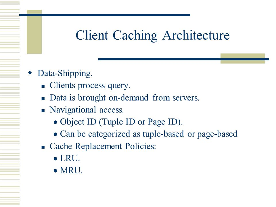 Client Caching Architecture Data-Shipping.Clients process query.