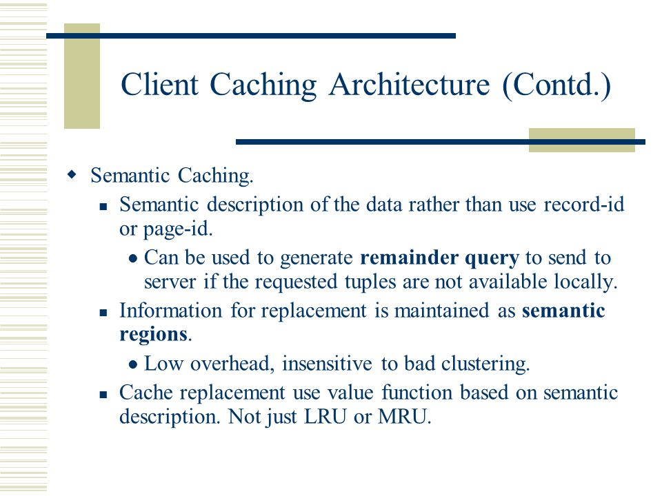 Semantic Caching.Semantic description of the data rather than use record-id or page-id.