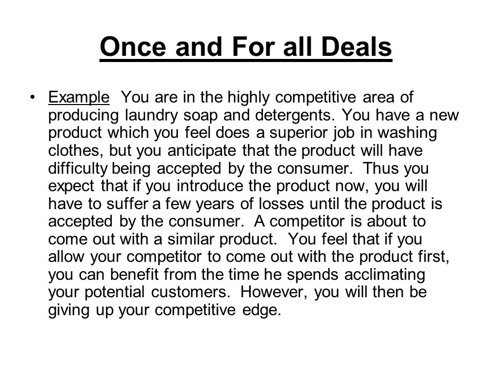 Once and For all Deals Example You are in the highly competitive area of producing laundry soap and detergents.