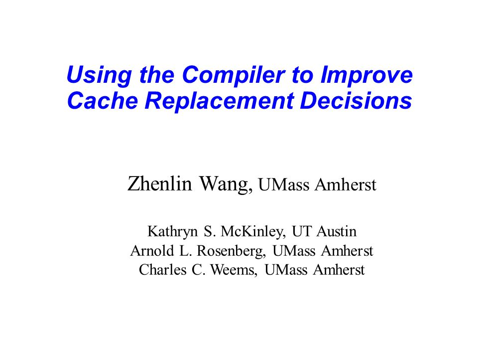 Using the Compiler to Improve Cache Replacement Decisions Zhenlin Wang, UMass Amherst Kathryn S.
