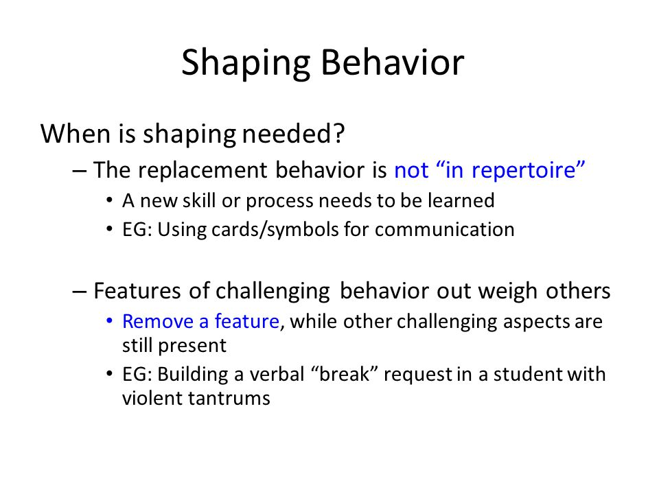 Shaping Behavior When is shaping needed.