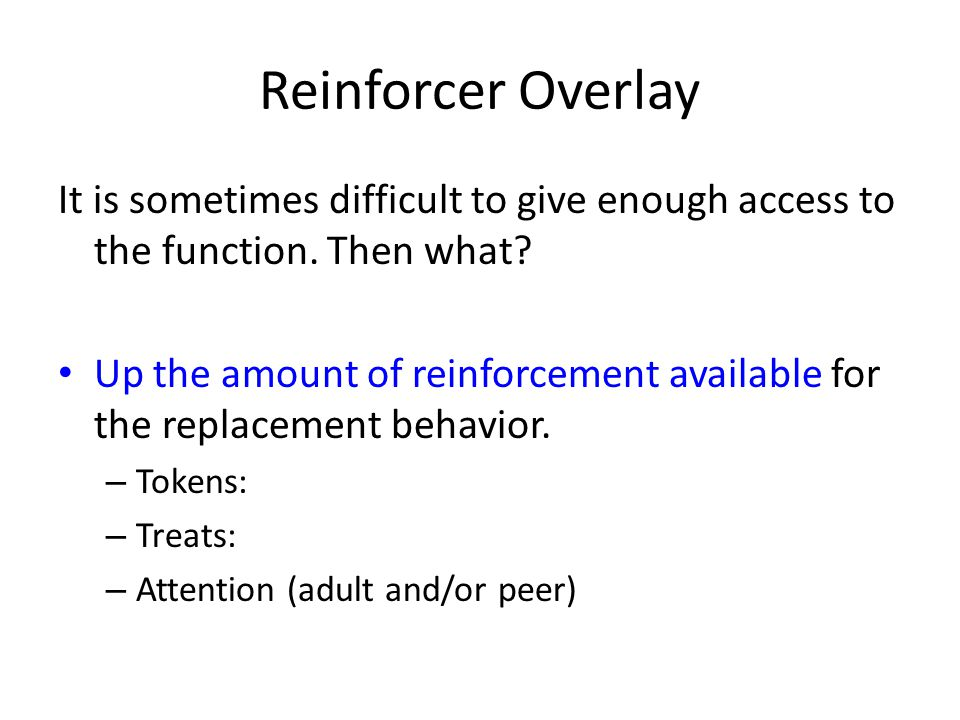 Reinforcer Overlay It is sometimes difficult to give enough access to the function.