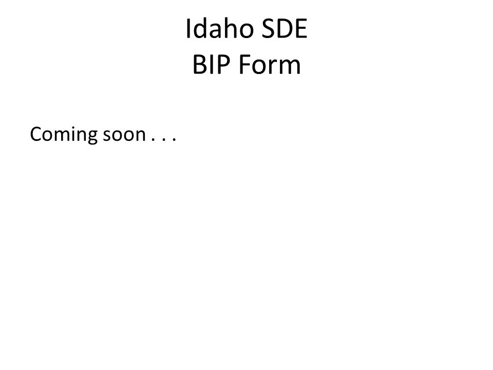 Idaho SDE BIP Form Coming soon...