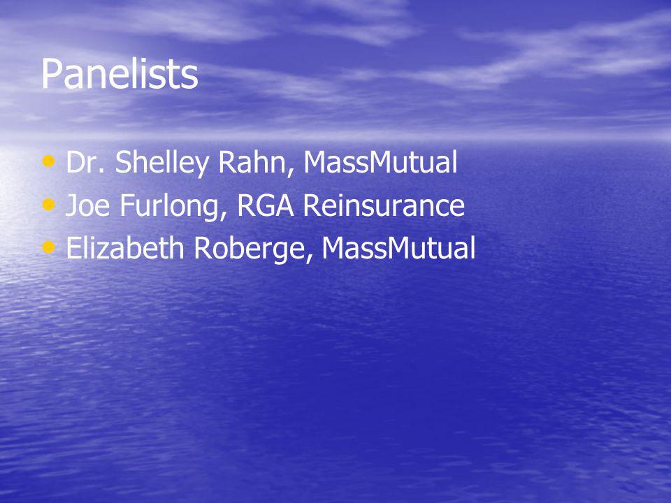 Panelists Dr. Shelley Rahn, MassMutual Joe Furlong, RGA Reinsurance Elizabeth Roberge, MassMutual