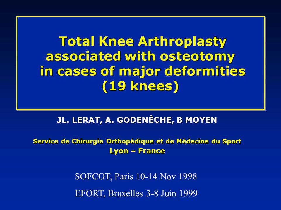 Unfrequent operation (19 knees) (during the same period by the same surgeon : 840 TKA) Indicated in cases of severe gonarthrosis and major extra-articular deformity in elderly patients Conclusions