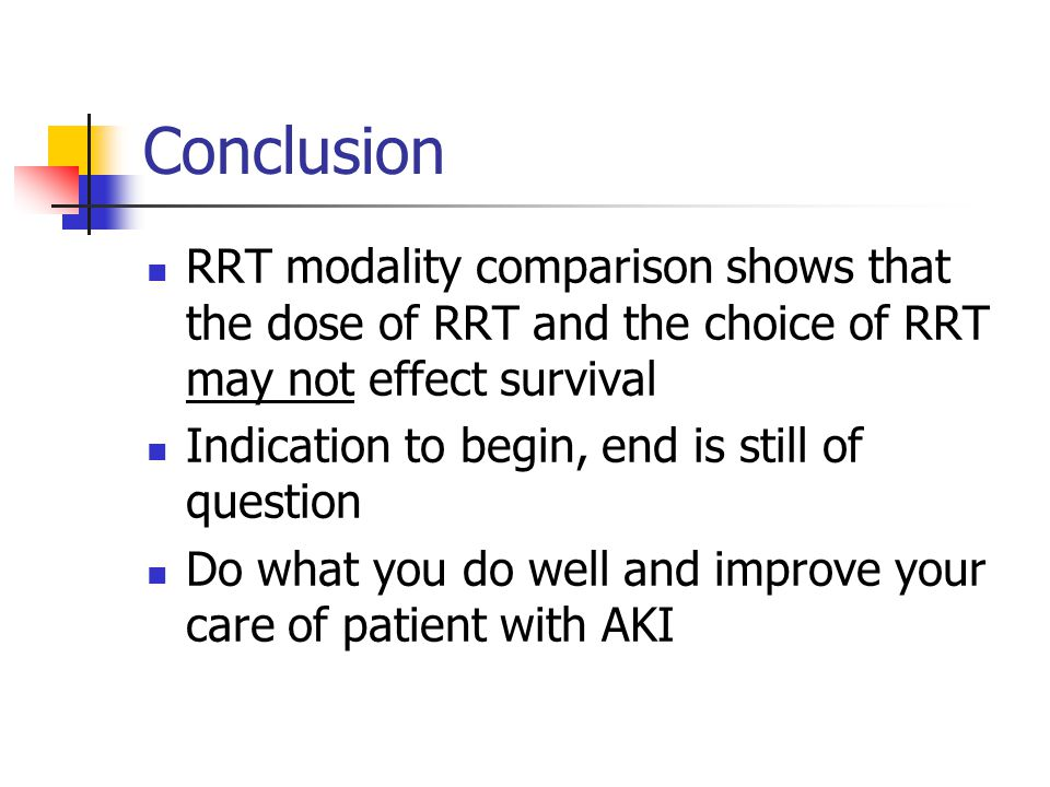 Conclusion RRT modality comparison shows that the dose of RRT and the choice of RRT may not effect survival Indication to begin, end is still of quest