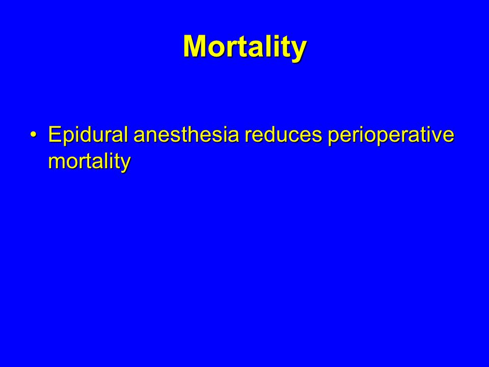 Mortality Epidural anesthesia reduces perioperative mortalityEpidural anesthesia reduces perioperative mortality