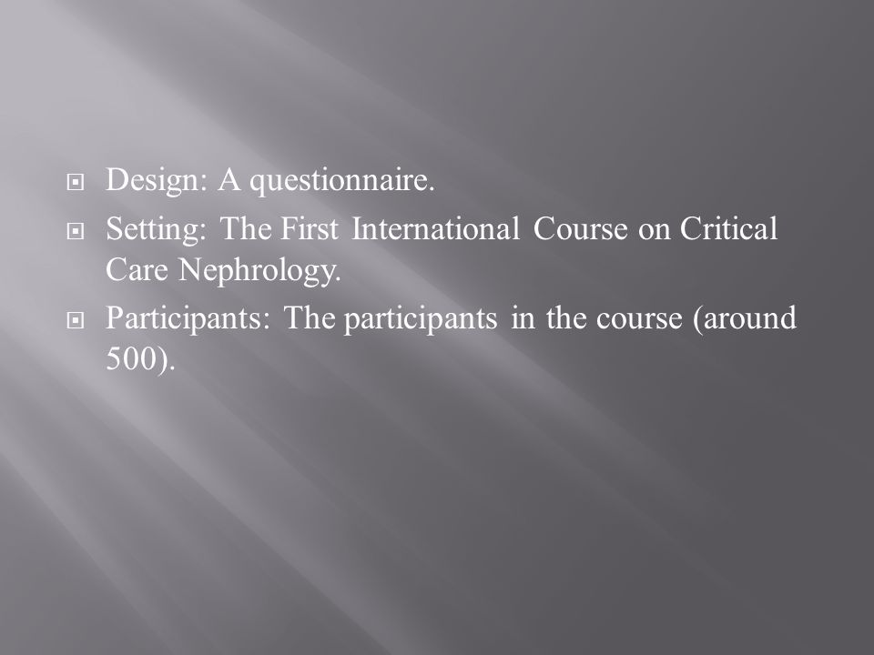 Design: A questionnaire. Setting: The First International Course on Critical Care Nephrology. Participants: The participants in the course (around 500