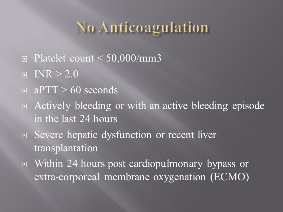 Platelet count < 50,000/mm3 INR > 2.0 aPTT > 60 seconds Actively bleeding or with an active bleeding episode in the last 24 hours Severe hepatic dysfu