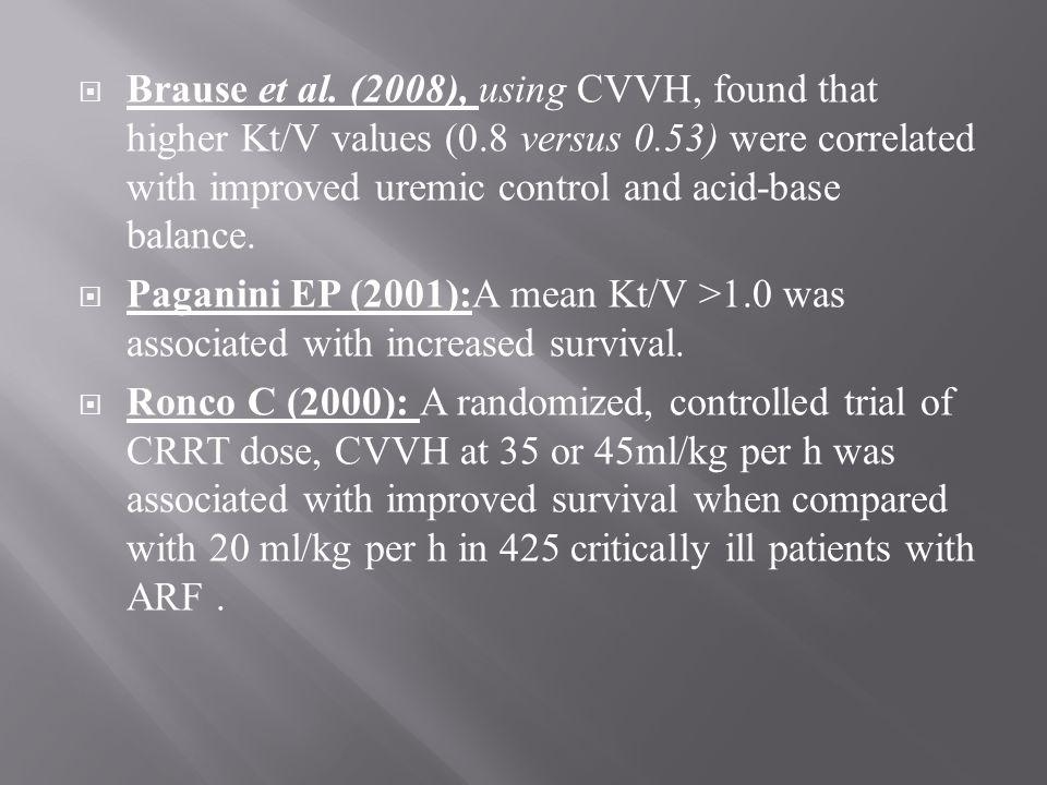 Brause et al. (2008), using CVVH, found that higher Kt/V values (0.8 versus 0.53) were correlated with improved uremic control and acid-base balance.