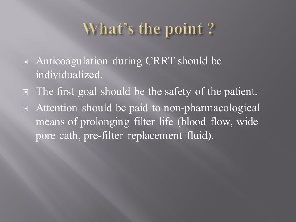 Anticoagulation during CRRT should be individualized. The first goal should be the safety of the patient. Attention should be paid to non-pharmacologi