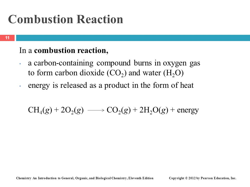 Chemistry An Introduction to General, Organic, and Biological Chemistry, Eleventh Edition Copyright © 2012 by Pearson Education, Inc. Combustion React