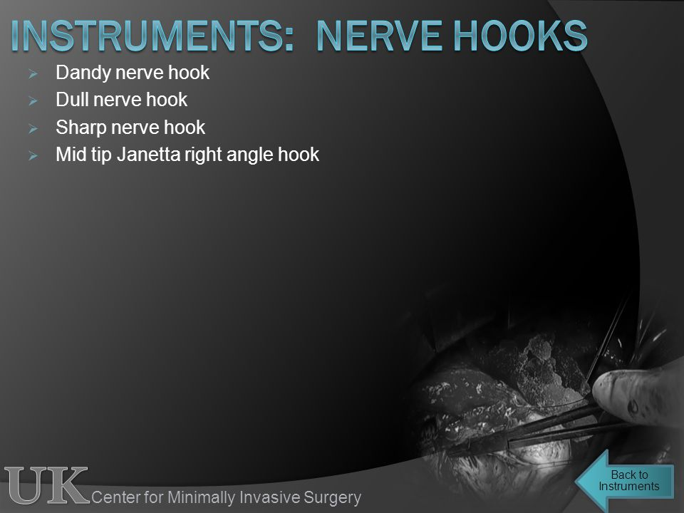 Center for Minimally Invasive Surgery Dandy nerve hook Dull nerve hook Sharp nerve hook Mid tip Janetta right angle hook Back to Instruments