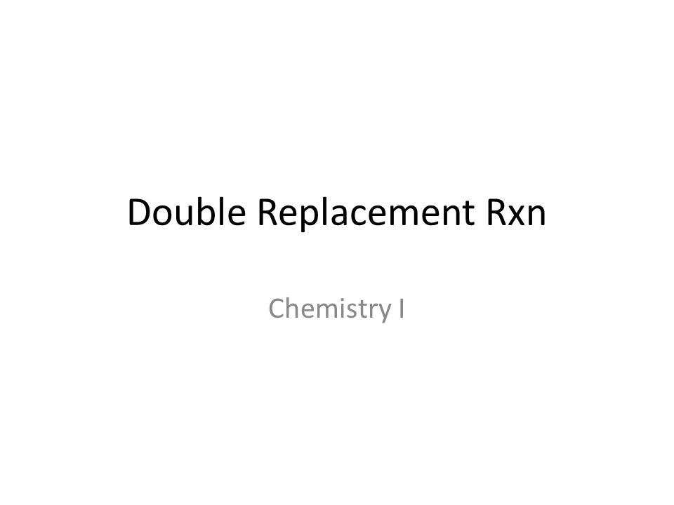 Double Replacement Rxn Chemistry I