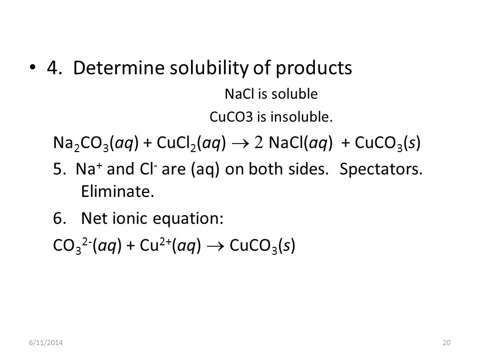4.Determine solubility of products NaCl is soluble CuCO3 is insoluble.