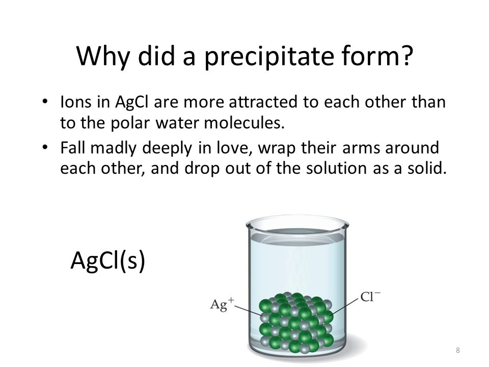8 Why did a precipitate form.