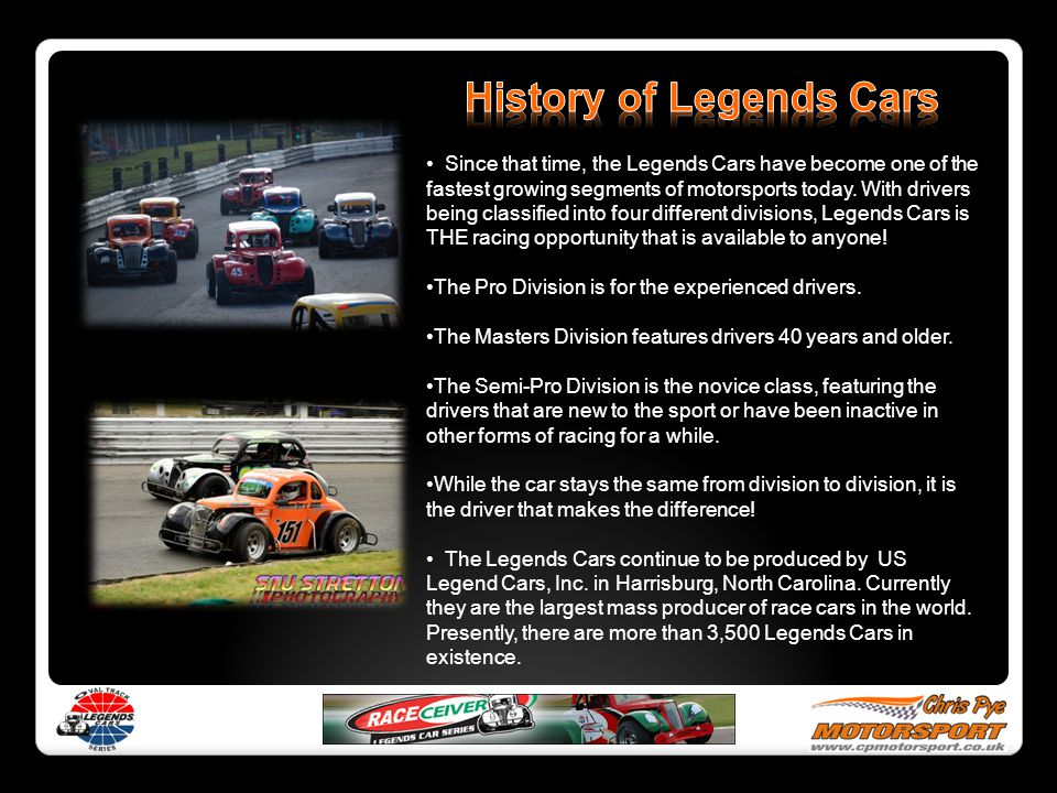 Since that time, the Legends Cars have become one of the fastest growing segments of motorsports today.