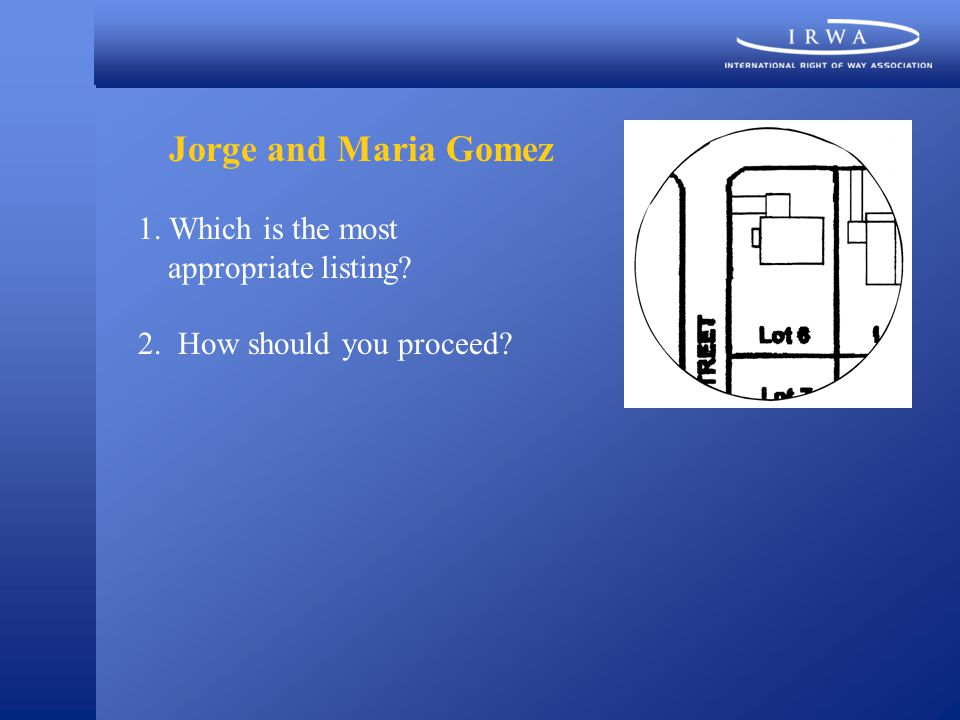 Jorge and Maria Gomez 1. Which is the most appropriate listing? 2. How should you proceed?