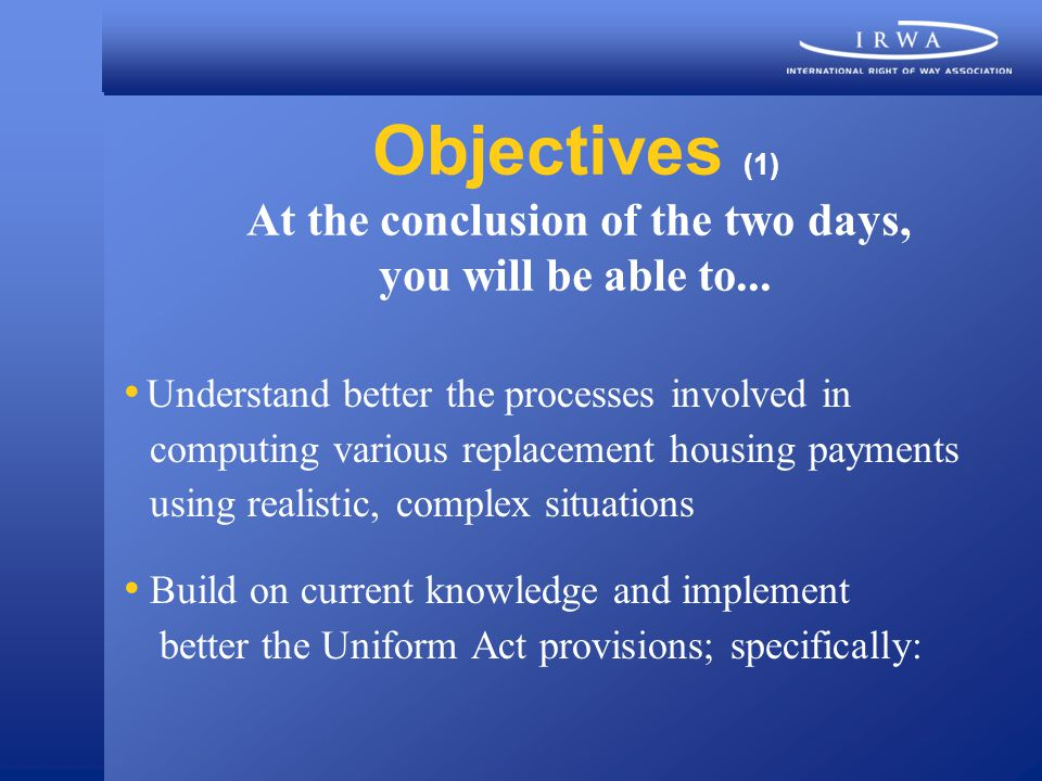 Objectives (1) At the conclusion of the two days, you will be able to...