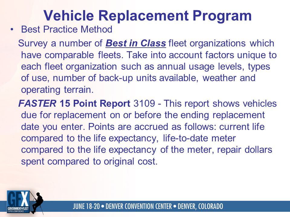 Vehicle Replacement Program Best Practice Method Survey a number of Best in Class fleet organizations which have comparable fleets.
