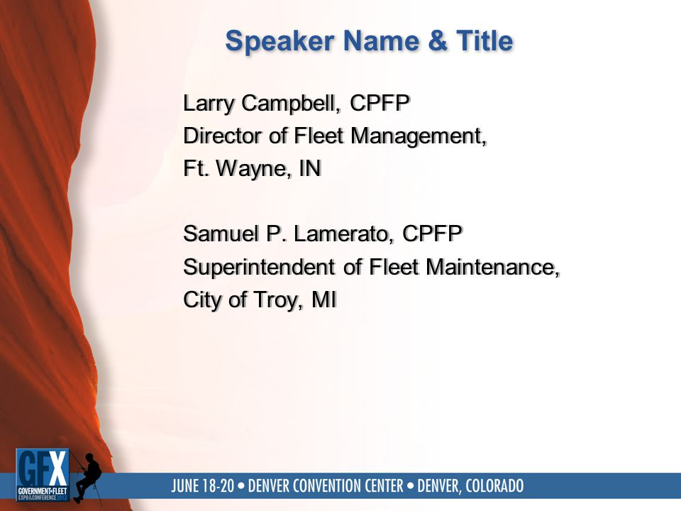 Speaker Name & Title Larry Campbell, CPFP Director of Fleet Management, Ft.