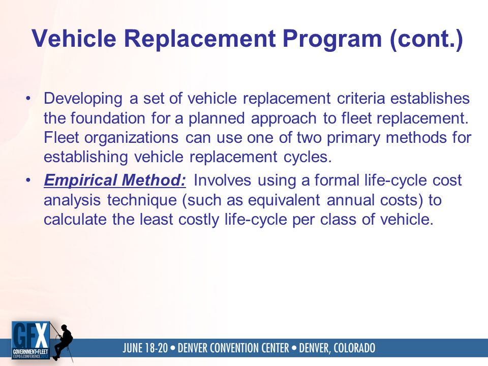 Vehicle Replacement Program (cont.) Developing a set of vehicle replacement criteria establishes the foundation for a planned approach to fleet replac