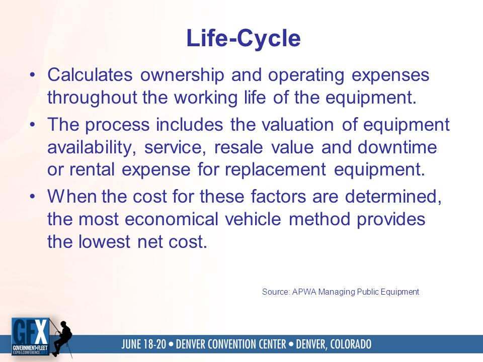 Life-Cycle Calculates ownership and operating expenses throughout the working life of the equipment.