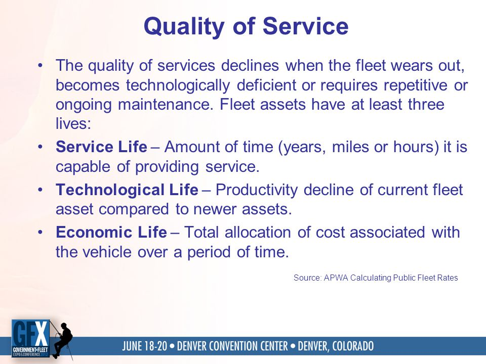 Quality of Service The quality of services declines when the fleet wears out, becomes technologically deficient or requires repetitive or ongoing maintenance.