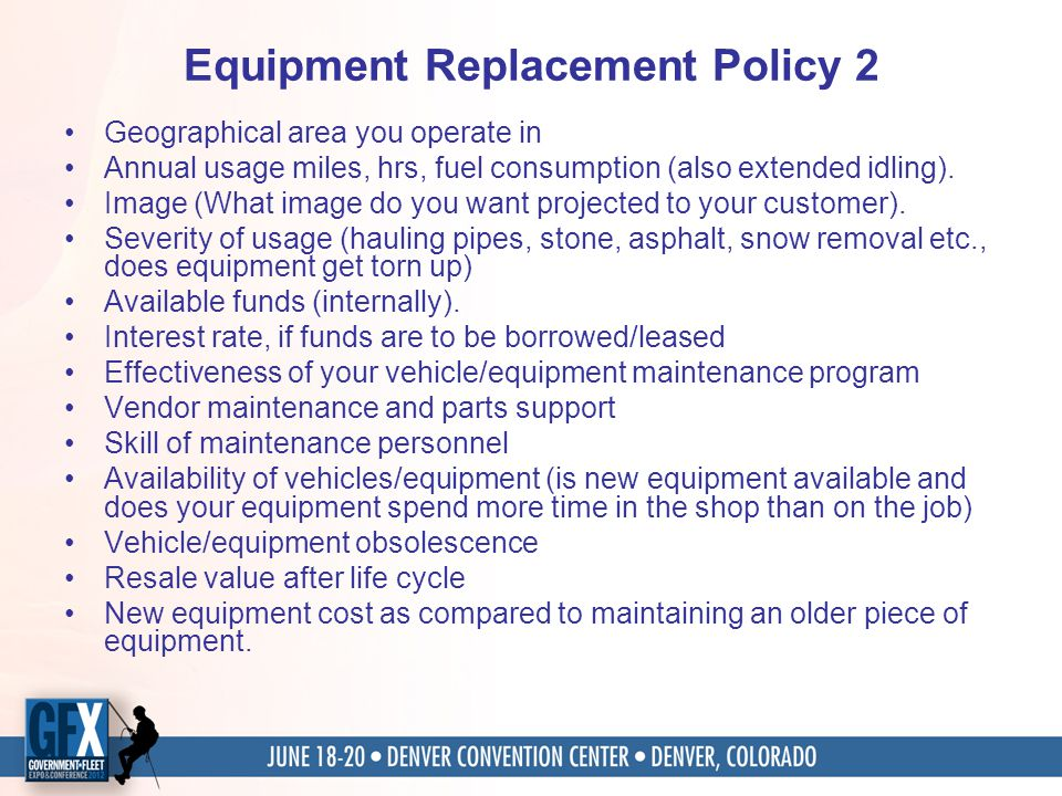 Equipment Replacement Policy 2 Geographical area you operate in Annual usage miles, hrs, fuel consumption (also extended idling). Image (What image do