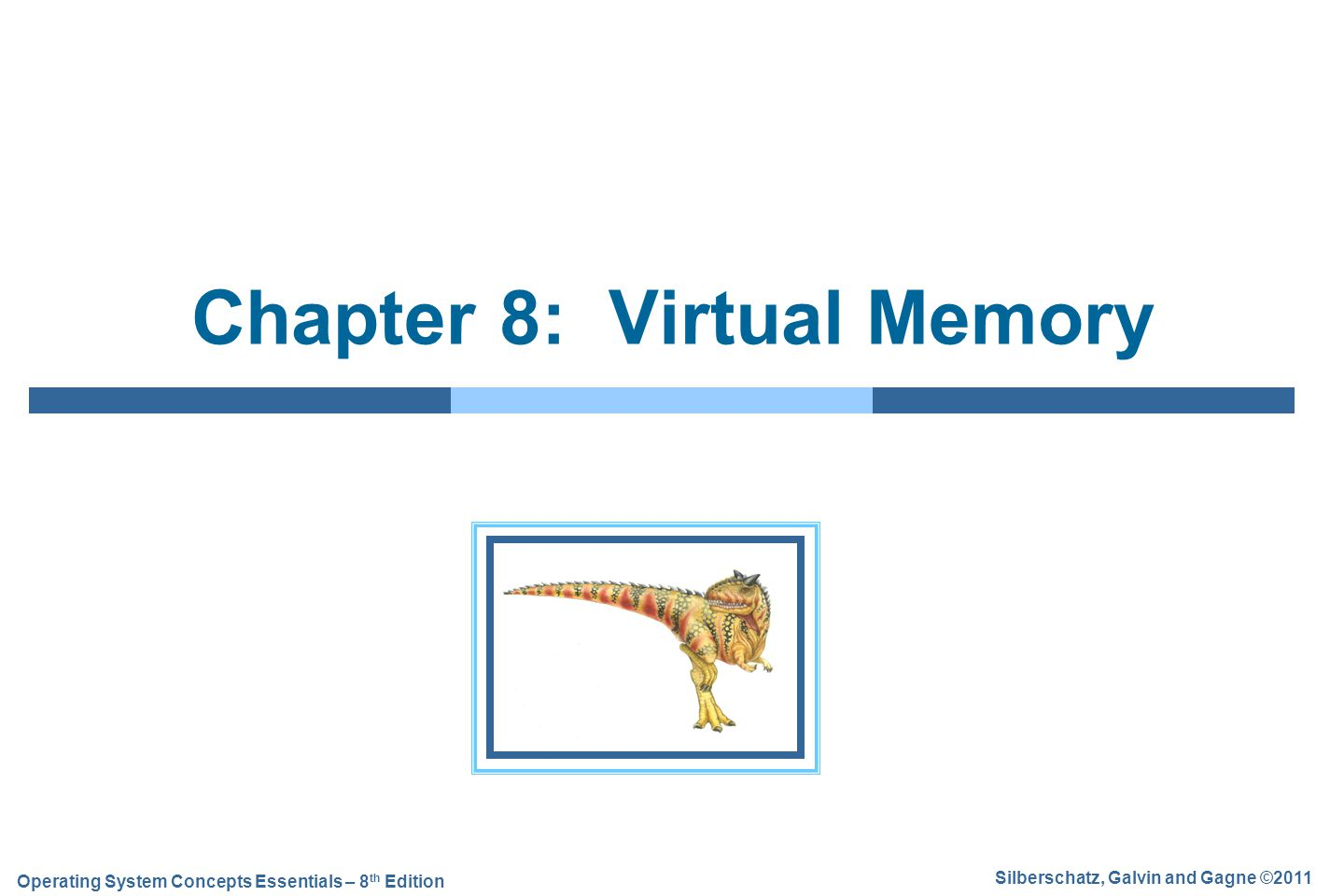 8.2 Silberschatz, Galvin and Gagne ©2011 Operating System Concepts Essentials – 8 th Edition Chapter 8: Virtual Memory Background Demand Paging Copy-on-Write Page Replacement Allocation of Frames Thrashing Memory-Mapped Files Allocating Kernel Memory Other Considerations Operating-System Examples