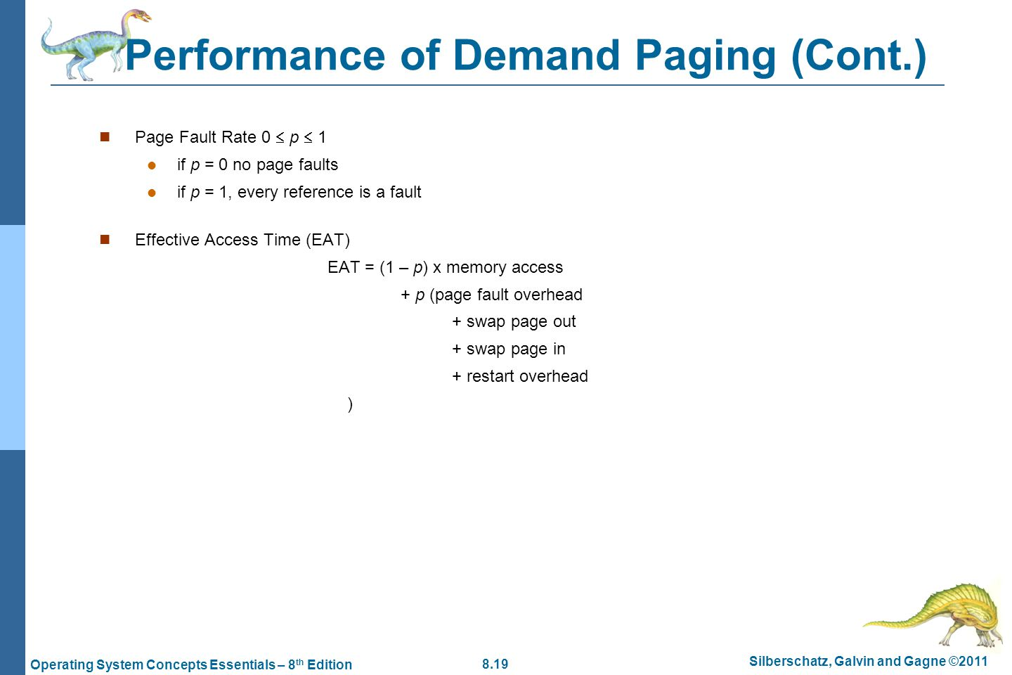 8.19 Silberschatz, Galvin and Gagne ©2011 Operating System Concepts Essentials – 8 th Edition Performance of Demand Paging (Cont.) Page Fault Rate 0 p