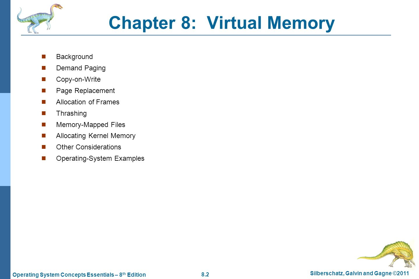 8.63 Silberschatz, Galvin and Gagne ©2011 Operating System Concepts Essentials – 8 th Edition Allocating Kernel Memory Treated differently from user memory Often allocated from a free-memory pool Kernel requests memory for structures of varying sizes Some kernel memory needs to be contiguous I.e.