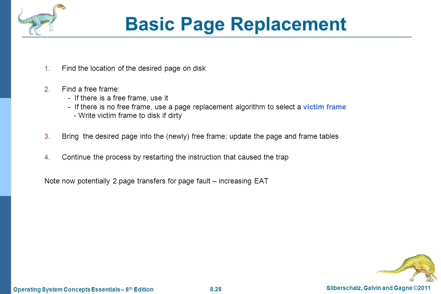 8.28 Silberschatz, Galvin and Gagne ©2011 Operating System Concepts Essentials – 8 th Edition Basic Page Replacement 1. Find the location of the desir