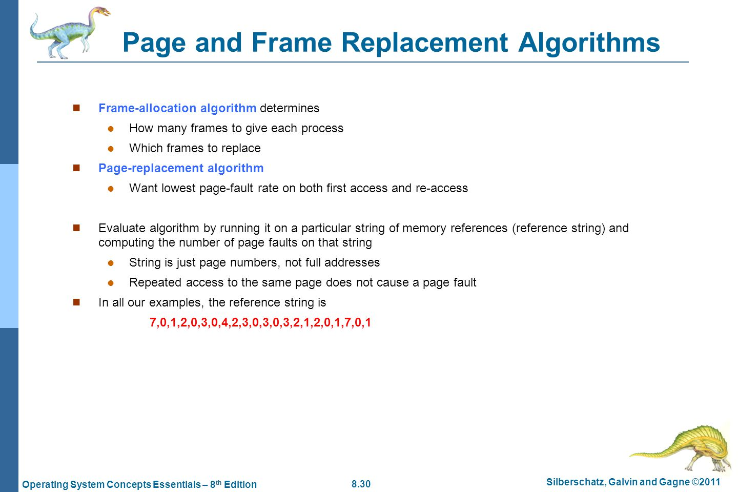 8.30 Silberschatz, Galvin and Gagne ©2011 Operating System Concepts Essentials – 8 th Edition Page and Frame Replacement Algorithms Frame-allocation a