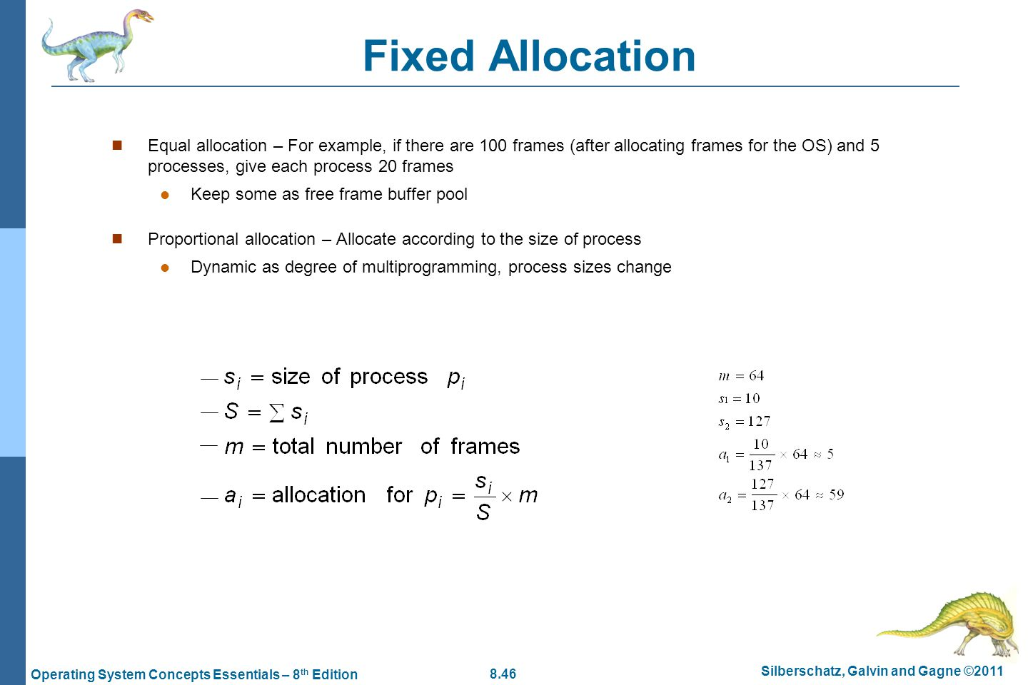 8.46 Silberschatz, Galvin and Gagne ©2011 Operating System Concepts Essentials – 8 th Edition Fixed Allocation Equal allocation – For example, if ther