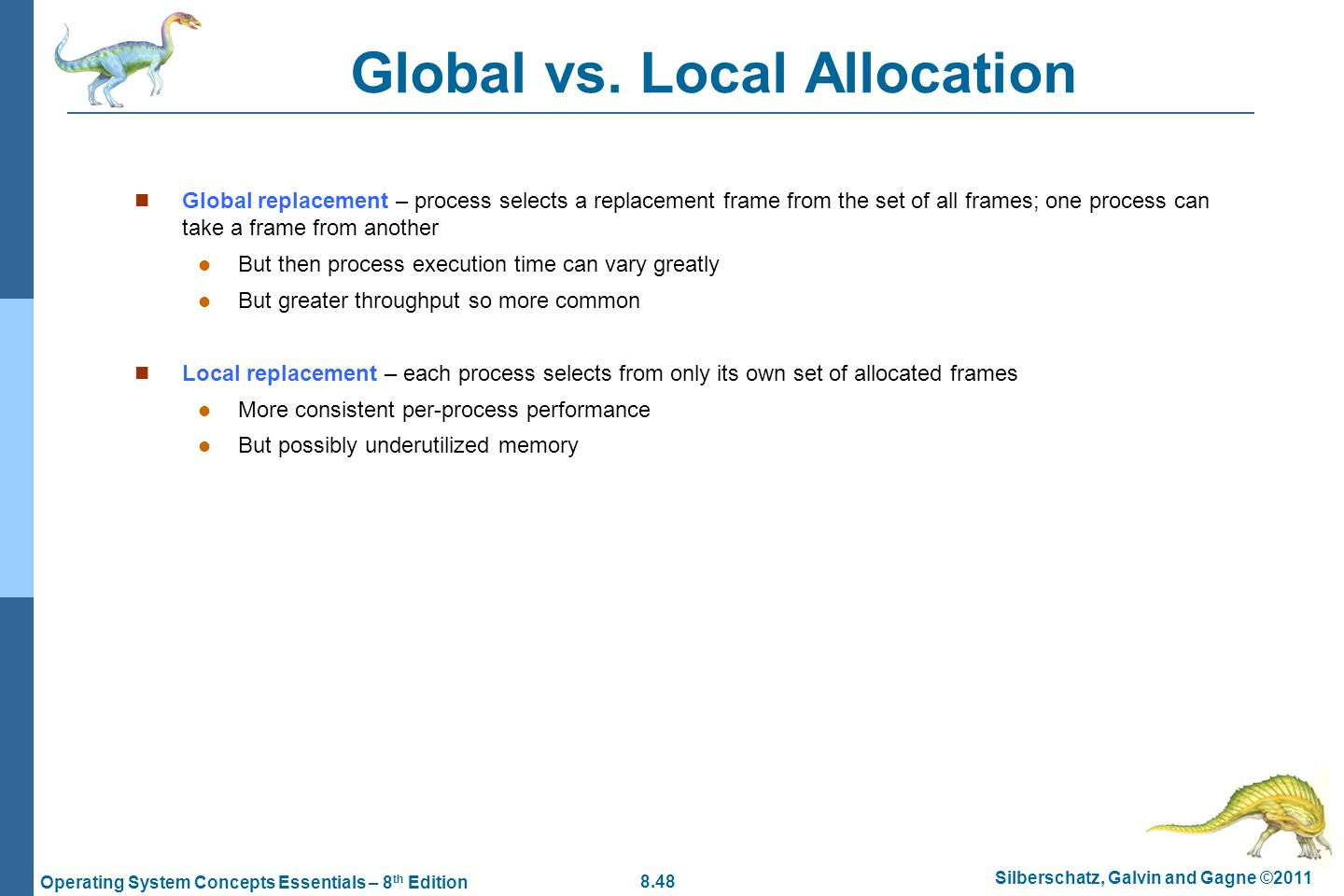 8.48 Silberschatz, Galvin and Gagne ©2011 Operating System Concepts Essentials – 8 th Edition Global vs. Local Allocation Global replacement – process