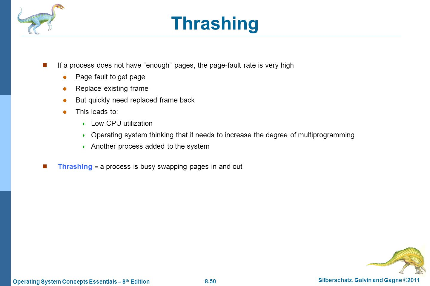 8.50 Silberschatz, Galvin and Gagne ©2011 Operating System Concepts Essentials – 8 th Edition Thrashing If a process does not have enough pages, the p