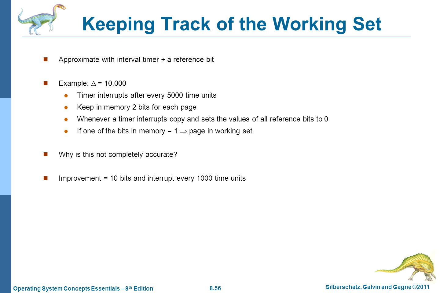 8.56 Silberschatz, Galvin and Gagne ©2011 Operating System Concepts Essentials – 8 th Edition Keeping Track of the Working Set Approximate with interv