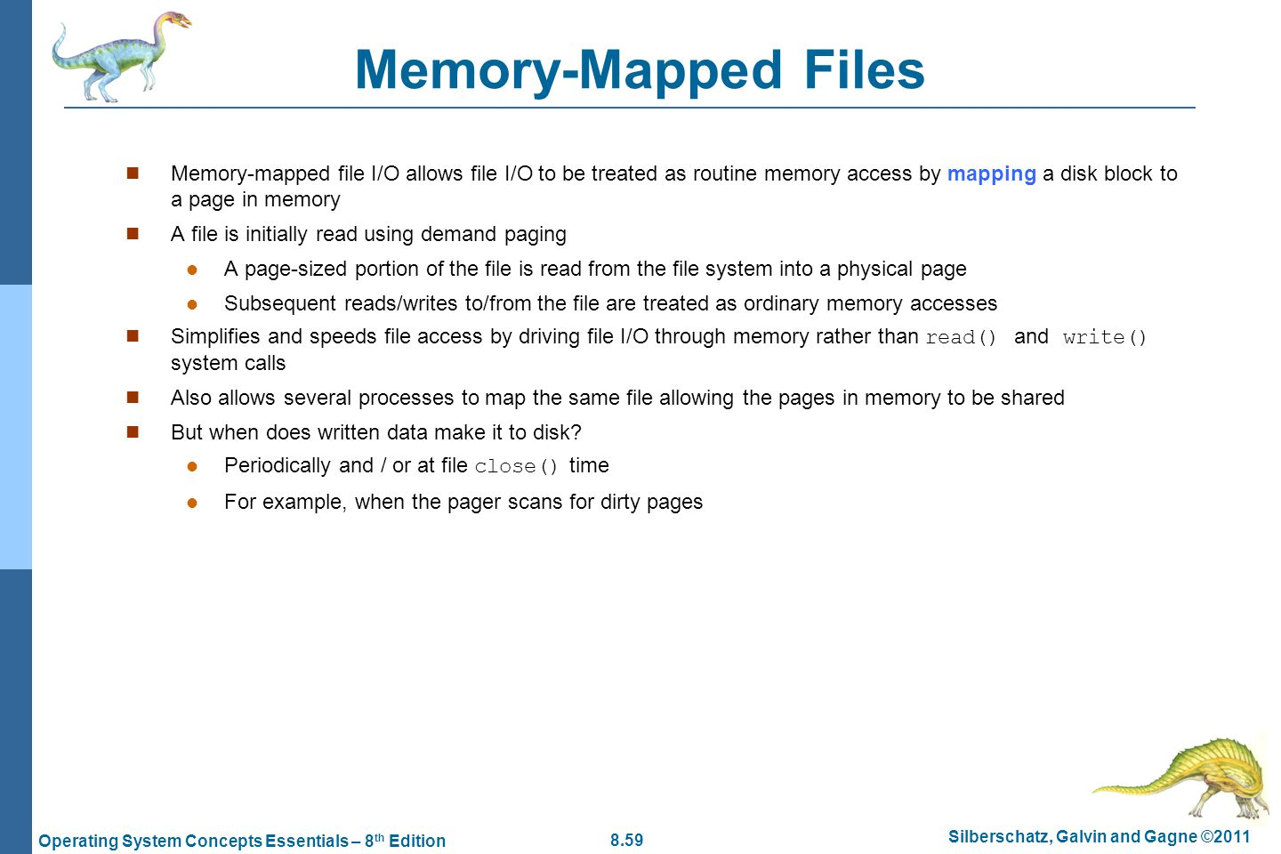 8.59 Silberschatz, Galvin and Gagne ©2011 Operating System Concepts Essentials – 8 th Edition Memory-Mapped Files Memory-mapped file I/O allows file I