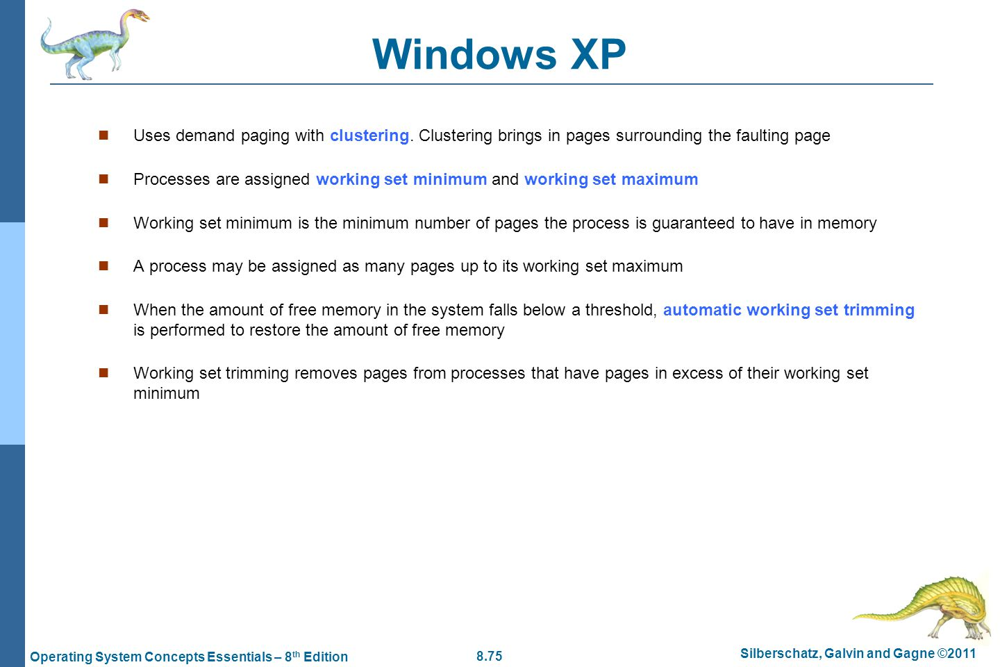 8.75 Silberschatz, Galvin and Gagne ©2011 Operating System Concepts Essentials – 8 th Edition Windows XP Uses demand paging with clustering. Clusterin