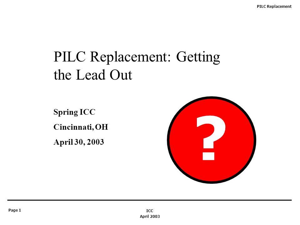 PILC Replacement Page 2 April 2003 ICC PILC IS GREAT.