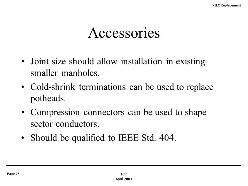 PILC Replacement Page 25 April 2003 ICC Accessories Joint size should allow installation in existing smaller manholes.